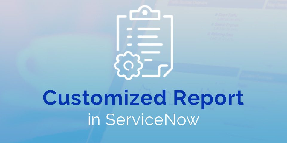Customized Report in ServiceNow