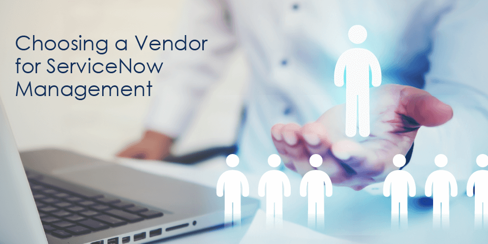 Choosing a Vendor for ServiceNow Management