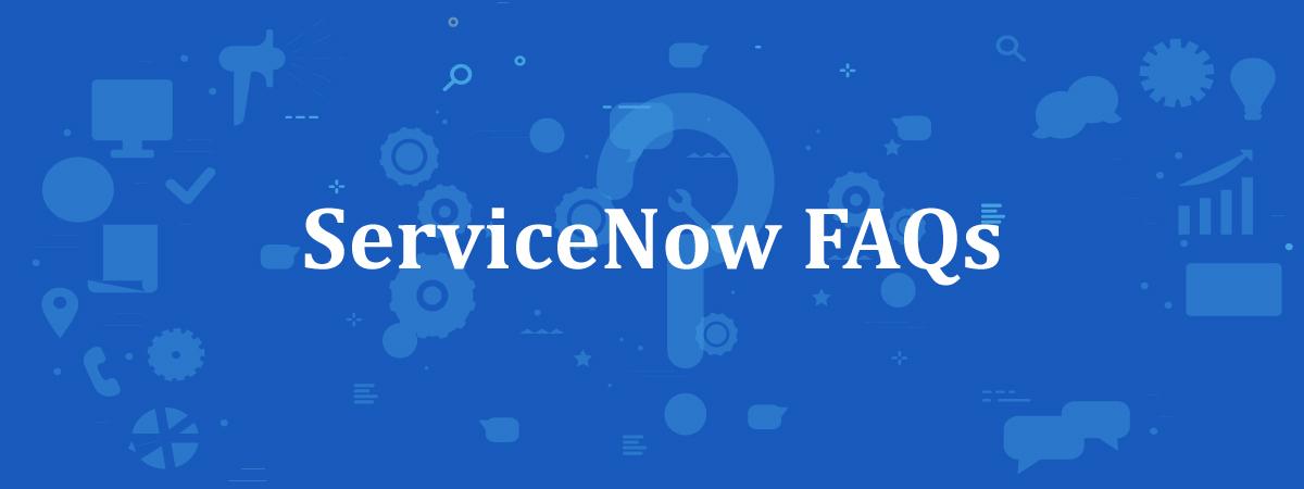 ServiceNow FAQ